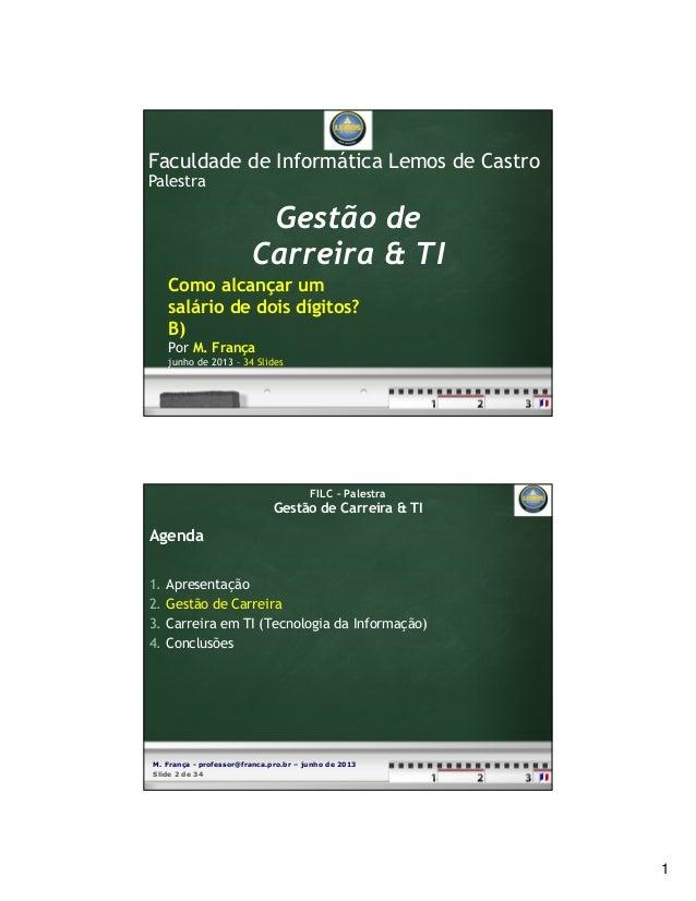 1Faculdade de Informática Lemos de CastroPalestraGestão deCarreira & TIComo alcançar umsalário de dois dígitos?B)Por M. Fr...