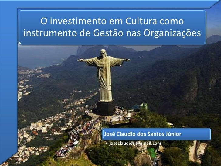 O investimento em Cultura comoinstrumento de Gestão nas Organizações                 José Claudio dos Santos Júnior       ...
