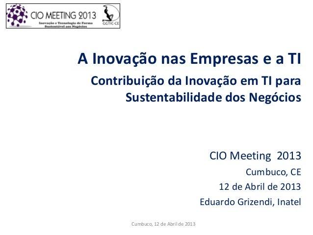 A Inovação nas Empresas e a TIContribuição da Inovação em TI paraSustentabilidade dos NegóciosCIO Meeting 2013Cumbuco, CE1...