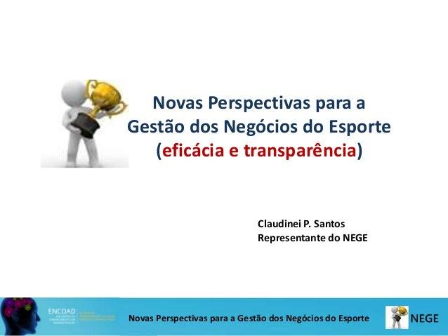 Novas Perspectivas para a Gestão dos Negócios do Esporte (eficácia e transparência) Novas Perspectivas para a Gestão dos N...