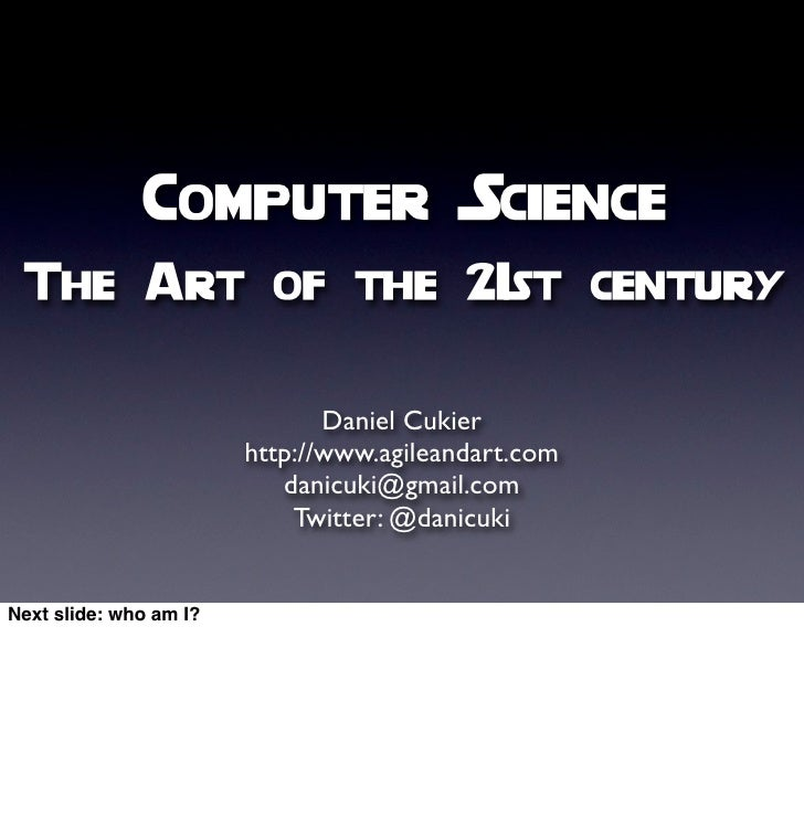 Computer Science  The Art of the 21st century                                  Daniel Cukier                         http:...