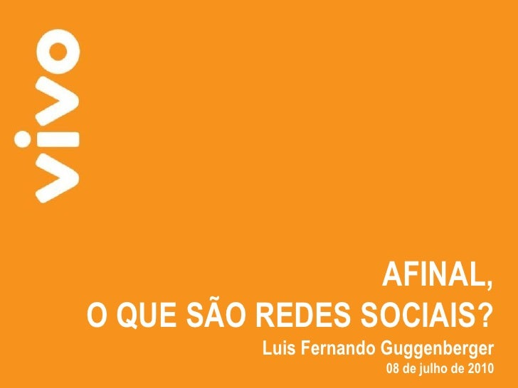 AFINAL, O QUE SÃO REDES SOCIAIS?           Luis Fernando Guggenberger                        08 de julho de 2010