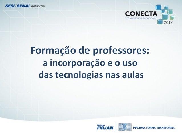 Formação de professores:a incorporação e o usodas tecnologias nas aulas