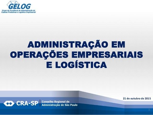 1 21 de outubro de 2015 ADMINISTRAÇÃO EM OPERAÇÕES EMPRESARIAIS E LOGÍSTICA