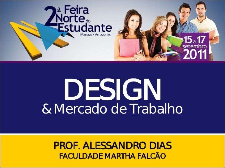 DESIGN& Mercado de Trabalho PROF. ALESSANDRO DIAS  FACULDADE MARTHA FALCÃO