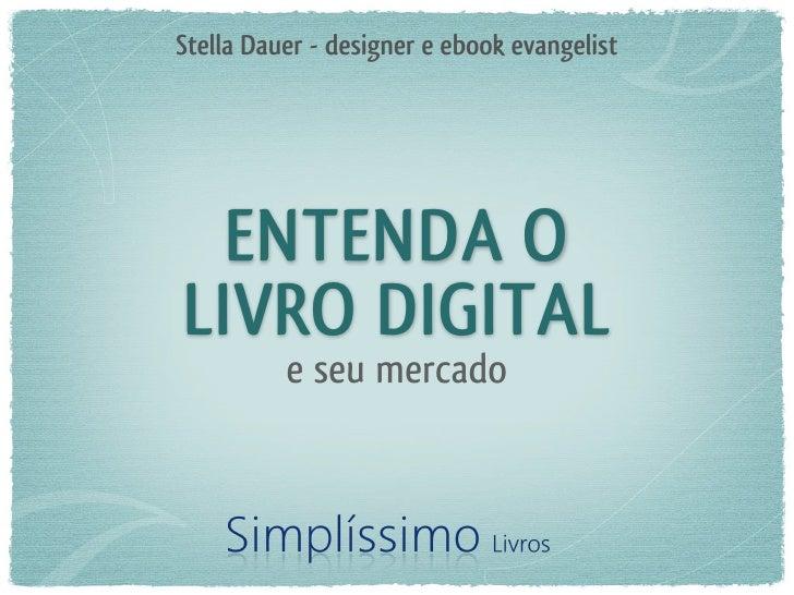 Stella Dauer - designer e ebook evangelist  ENTENDA OLIVRO DIGITAL          e seu mercado