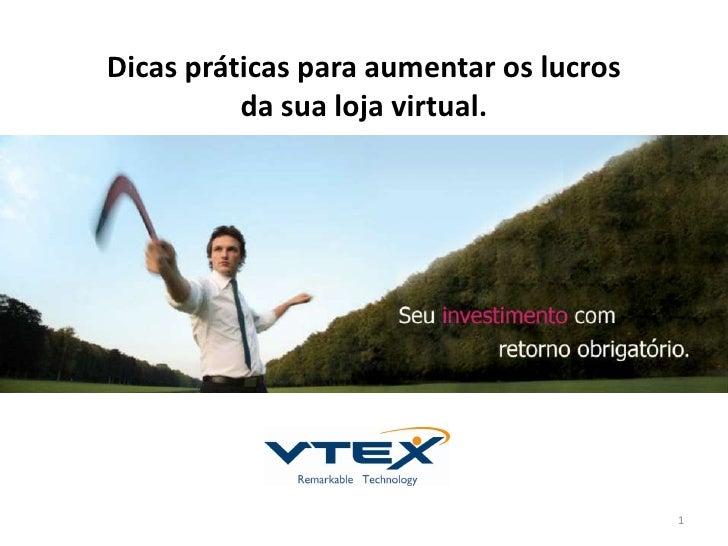 Dicas práticas para aumentar os lucros          da sua loja virtual.                                         1