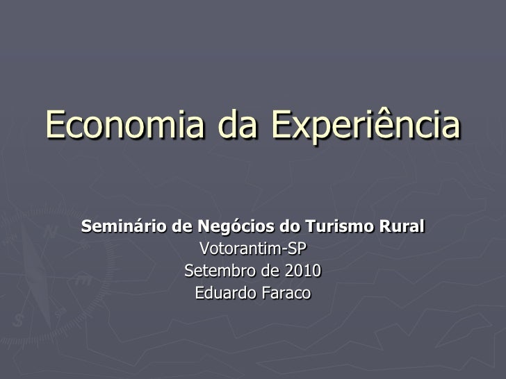 Economia da Experiência  Seminário de Negócios do Turismo Rural               Votorantim-SP             Setembro de 2010  ...