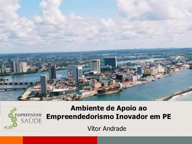 Palestra Empreender Saúde Nordeste_Ambiente de Apoio ao Empreendedorismo Inovador em PE