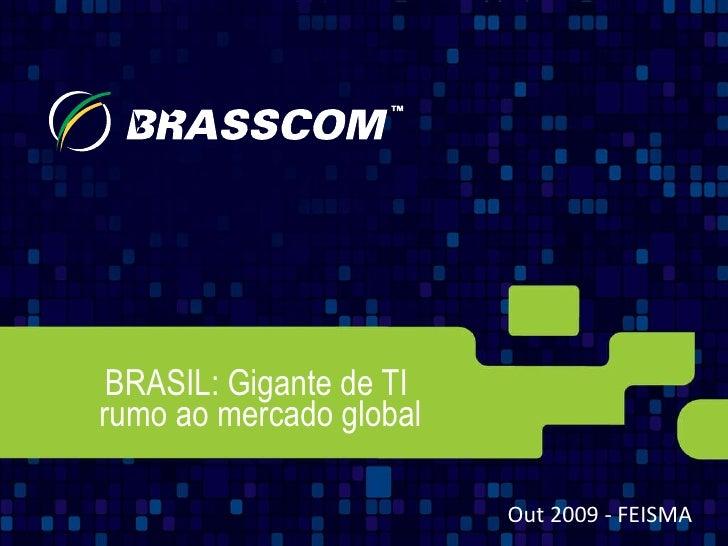 BRASIL: Gigante de TI  rumo ao mercado global Out 2009 - FEISMA