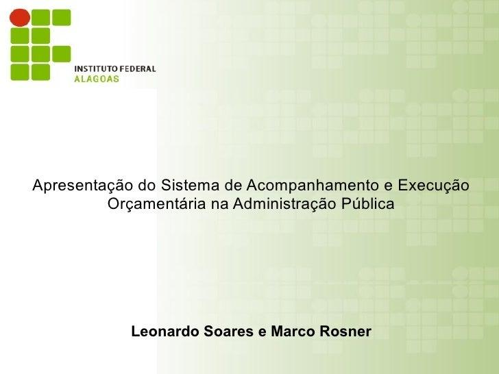 Apresentação do Sistema de Acompanhamento e Execução          Orçamentária na Administração Pública                Leonard...