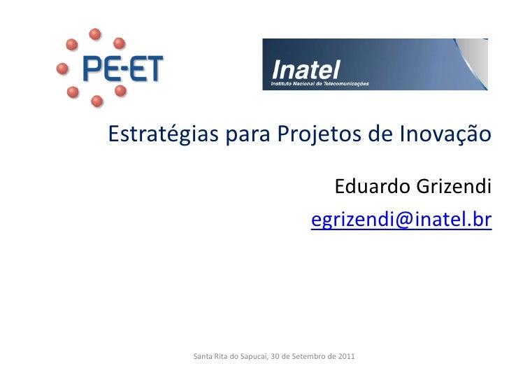 Palestra estratégia para projetos de inovação  inatel  30 set  2011 eduardo grizendi v 1.`0