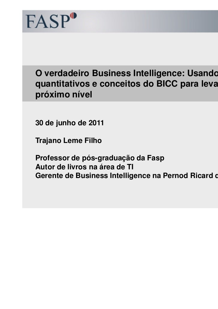 O verdadeiro Business Intelligence: Usando métodosquantitativos e conceitos do BICC para levar o BI aopróximo nível30 de j...