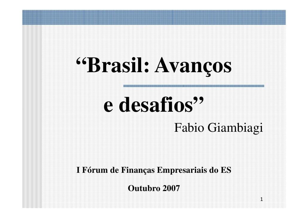 """""""Brasil: Avanços       e desafios""""                         Fabio Giambiagi   I Fórum de Finanças Empresariais do ES       ..."""