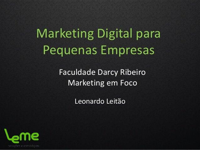Marketing Digital paraPequenas EmpresasLeonardo LeitãoFaculdade Darcy RibeiroMarketing em Foco