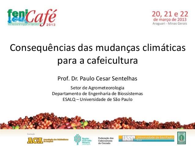Consequências das mudanças climáticas         para a cafeicultura          Prof. Dr. Paulo Cesar Sentelhas                ...