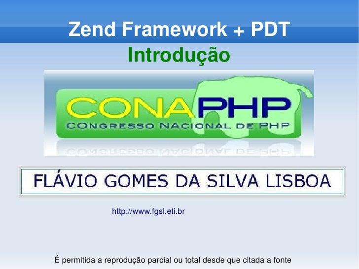 ZendFramework+PDT              Introdução                         http://www.fgsl.eti.br                             ...