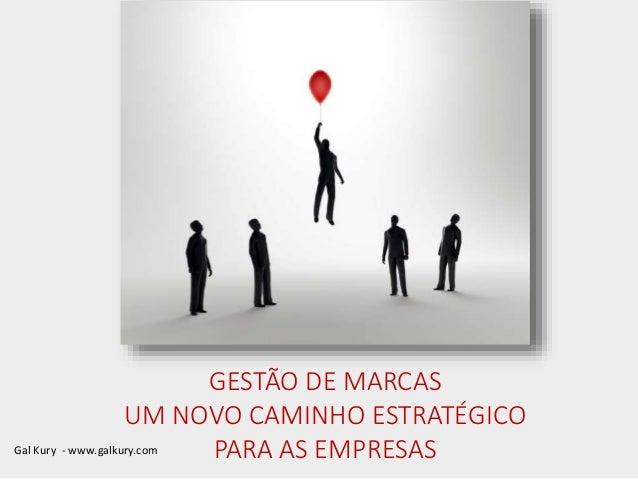 Gal Kury - www.galkury.com GESTÃO DE MARCAS UM NOVO CAMINHO ESTRATÉGICO PARA AS EMPRESAS
