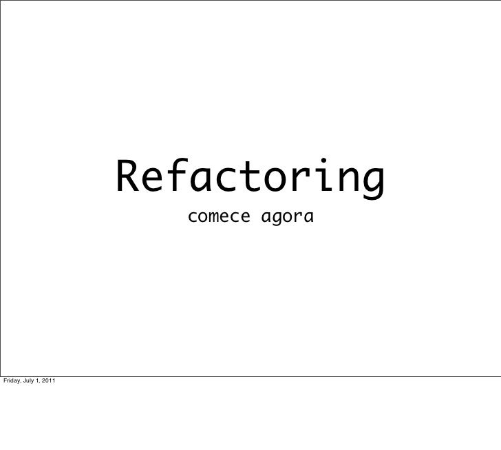 Refactoring: Comece agora! (ou como não perder o sono ao olhar o código amanha)