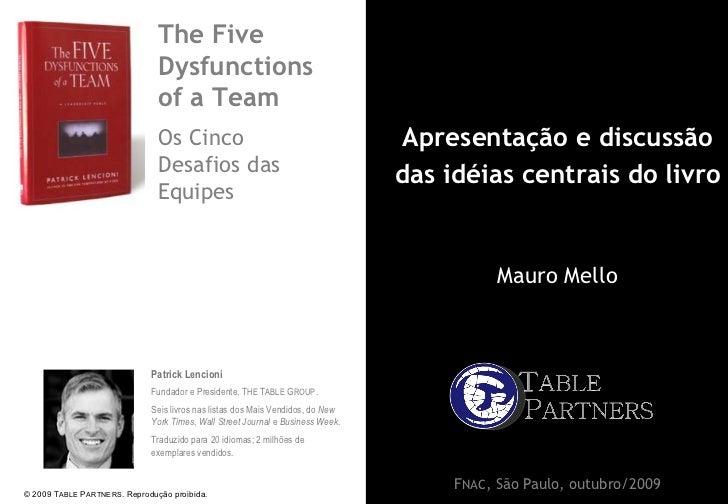 F NAC , São Paulo, outubro/2009 The Five Dysfunctions  of a Team Os Cinco  Desafios das Equipes Fundador e Presidente, T H...