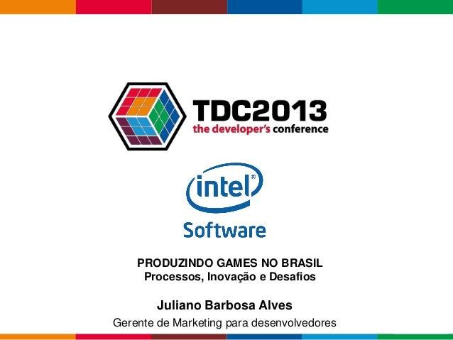 Globalcode – Open4education Juliano Barbosa Alves Gerente de Marketing para desenvolvedores PRODUZINDO GAMES NO BRASIL Pro...