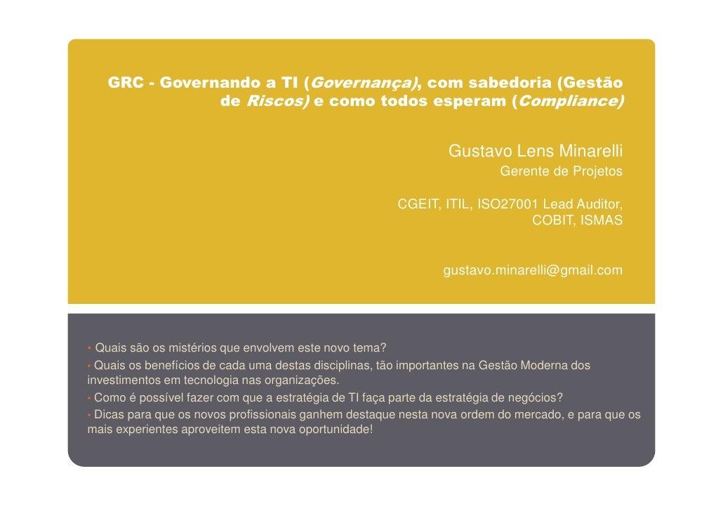 GRC - Governando a TI (Governança), com sabedoria (Gestão                de Riscos) e como todos esperam (Compliance)     ...