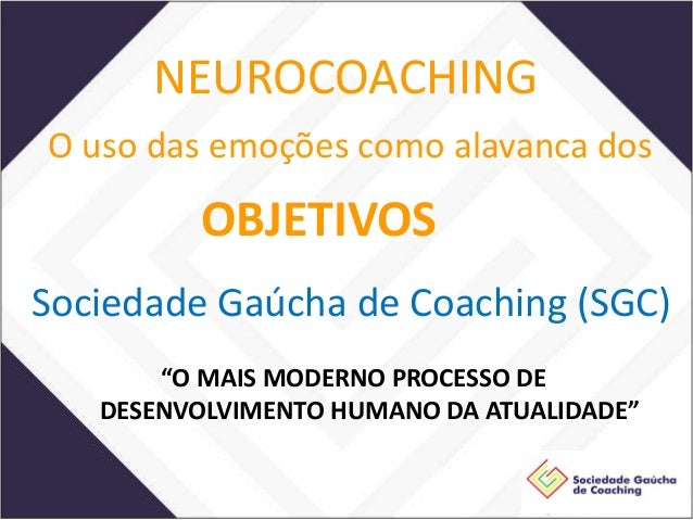 """Sociedade Gaúcha de Coaching (SGC) O uso das emoções como alavanca dos """"O MAIS MODERNO PROCESSO DE DESENVOLVIMENTO HUMANO ..."""