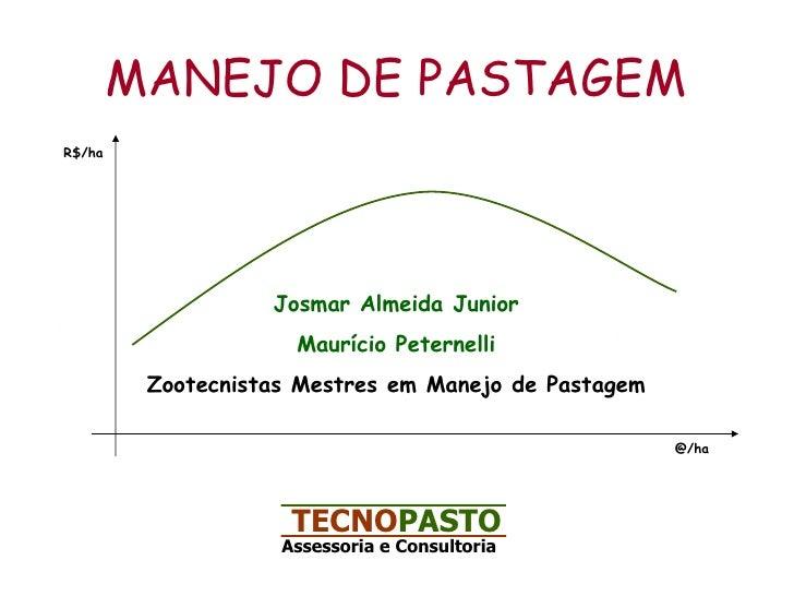 MANEJO DE PASTAGEM Josmar Almeida Junior Maurício Peternelli Zootecnistas Mestres em Manejo de Pastagem TECNO PASTO Assess...