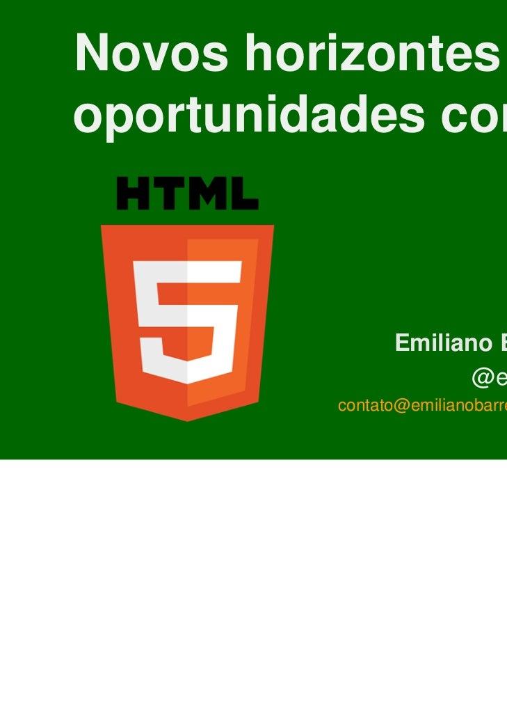 Novos horizontes eoportunidades com                Emiliano Barreto                      @ebarreto          contato@emilia...