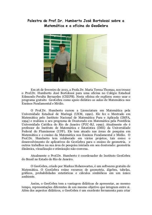 Palestra do Prof.Dr. Humberto José Bortolossi sobre a Matemática e a oficina do GeoGebra Em 26 de fevereiro de 2013, a Pro...