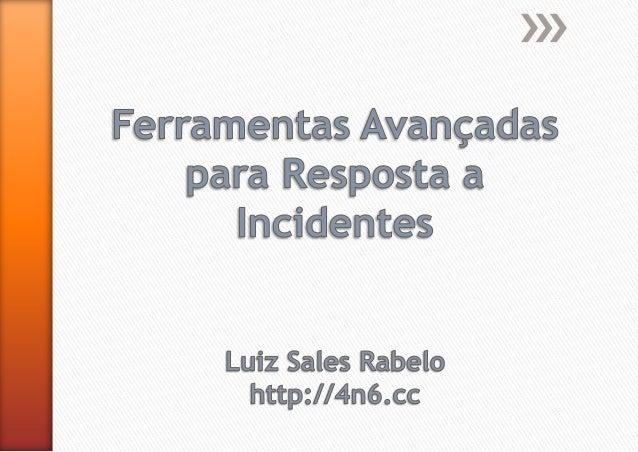 Luiz Sales Rabelo • Coordenador de Prevenção a Fraudes – Nextel (2012) • Consultor TechBiz Forense Digital (2009 a 2012) •...