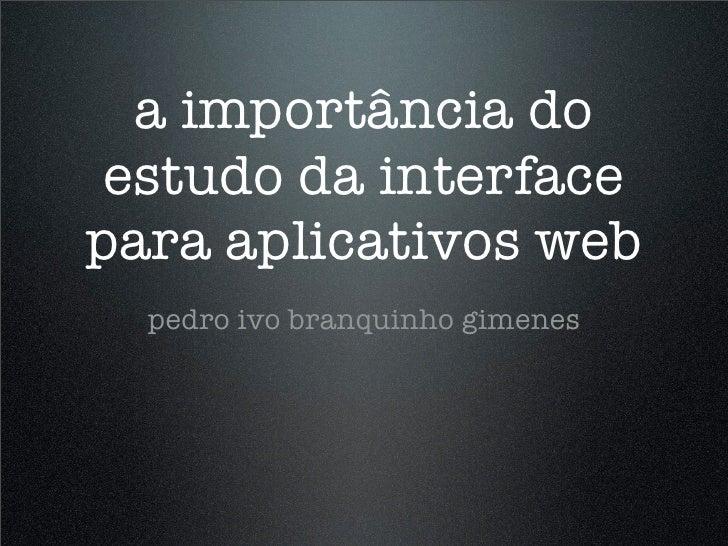 a importância do  estudo da interface para aplicativos web   pedro ivo branquinho gimenes