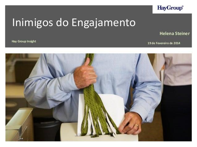 Inimigos do Engajamento Hay Group Insight Helena Steiner 19 de Fevereiro de 2014