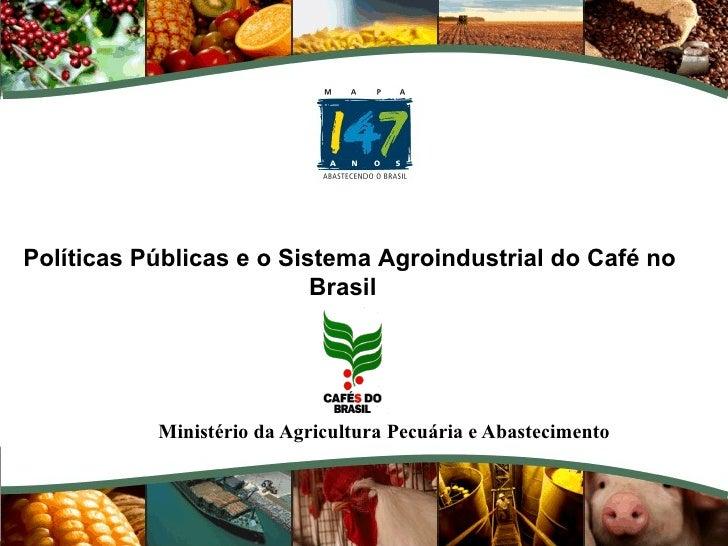 Ministério da Agricultura Pecuária e Abastecimento Políticas Públicas e o Sistema Agroindustrial do Café no Brasil
