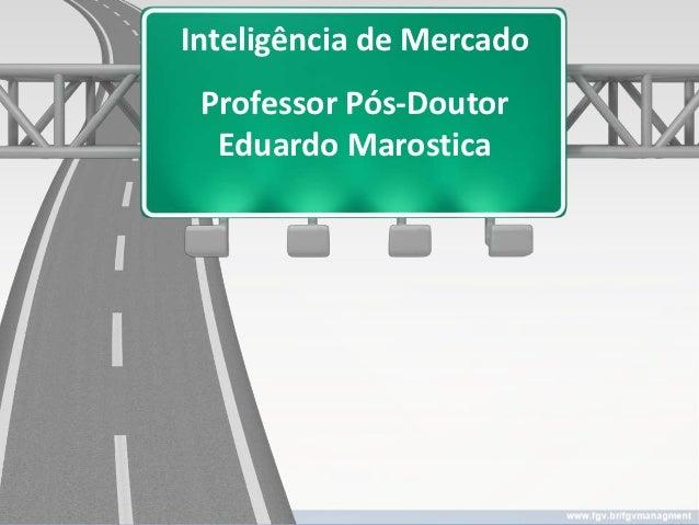 Inteligência de Mercado Professor Pós-Doutor  Eduardo Marostica