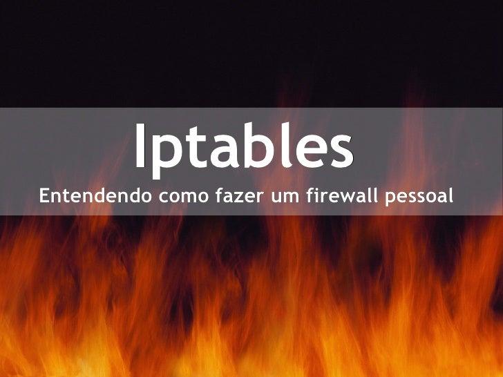 Iptables Entendendo como fazer um firewall pessoal
