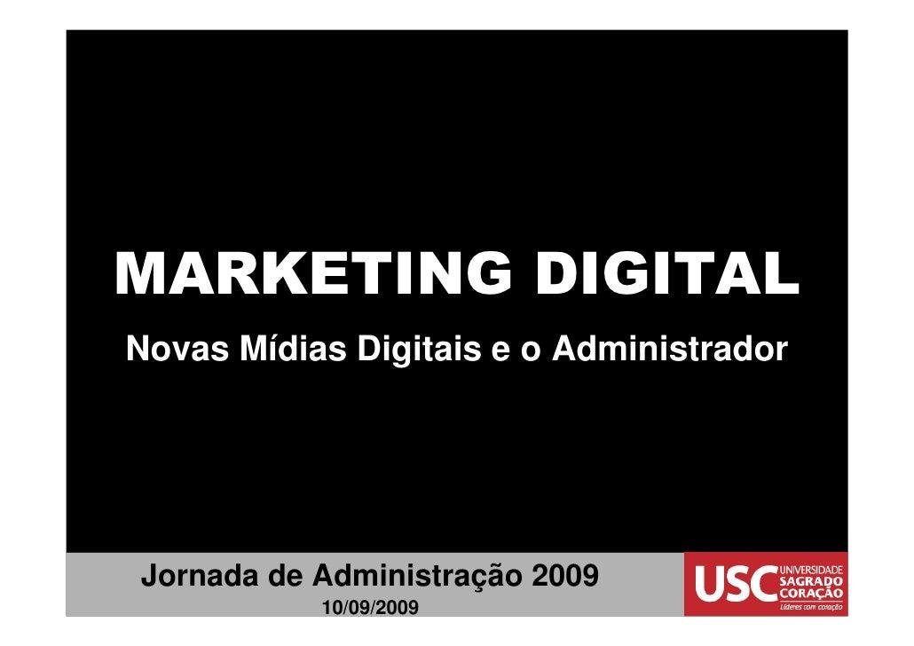 MARKETING DIGITAL Novas Mídias Digitais e o Administrador     Jornada de Administração 2009            10/09/2009