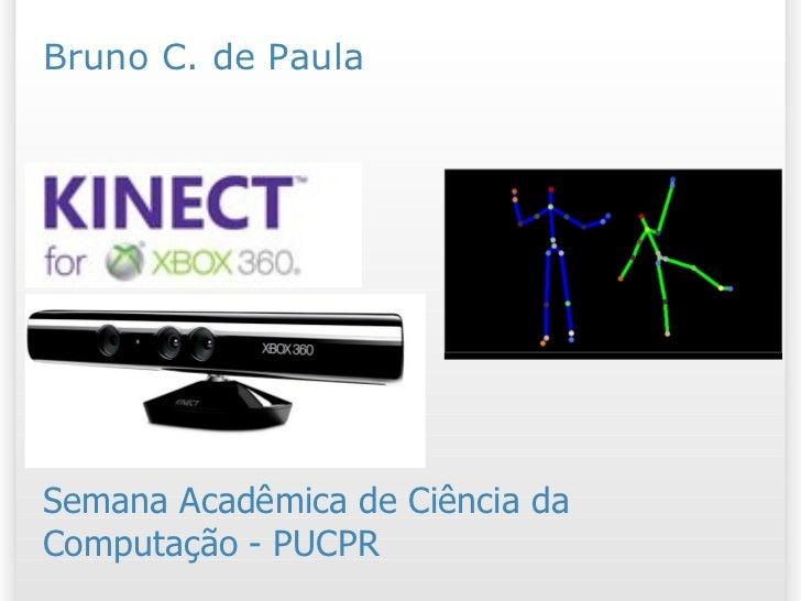 Kinect Semana Acadêmica de Ciência da Computação - PUCPR Bruno C. de Paula