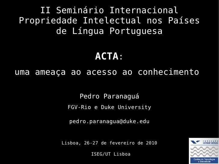 II Seminário Internacional Propriedade Intelectual nos Países        de Língua Portuguesa                      ACTA: uma a...