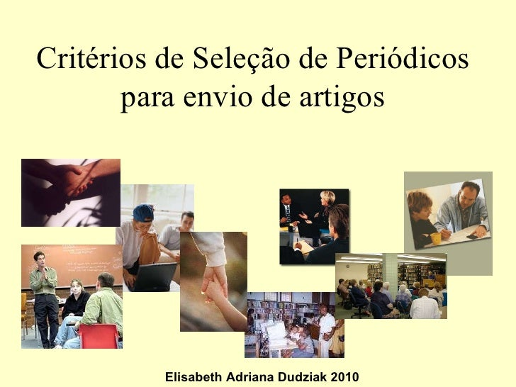 Elisabeth Adriana Dudziak 2010 Critérios de Seleção de Periódicos para envio de artigos