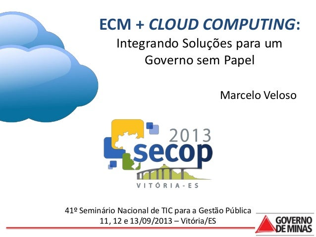 Palestra SECOP 2013 - ECM + CLOUD COMPUTING: Integrando Soluções para um Governo sem Papel