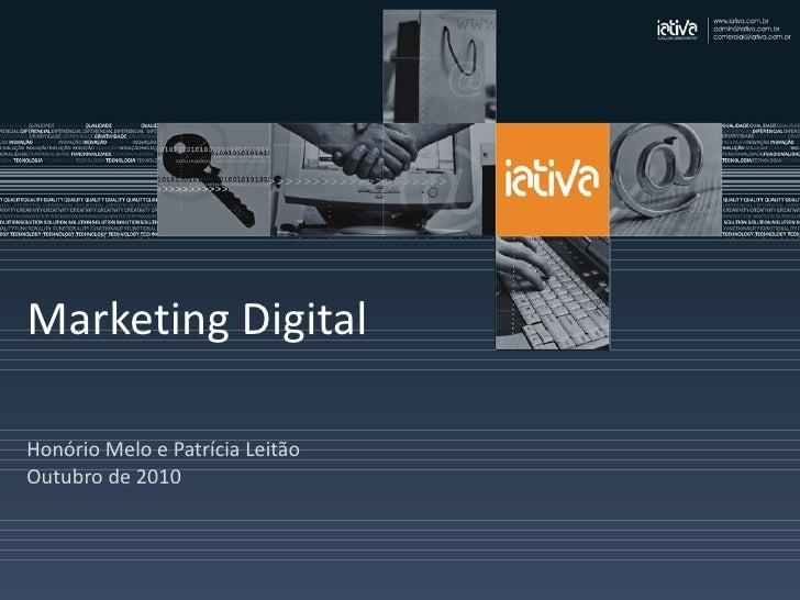 Marketing Digital Honório Melo e Patrícia Leitão Outubro de 2010