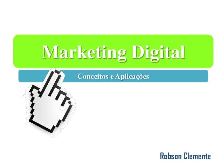 Marketing Digital    Conceitos e Aplicações                             Robson Clemente
