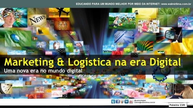 Palestra 23/8 Marketing & Logística na era Digital Uma nova era no mundo digital