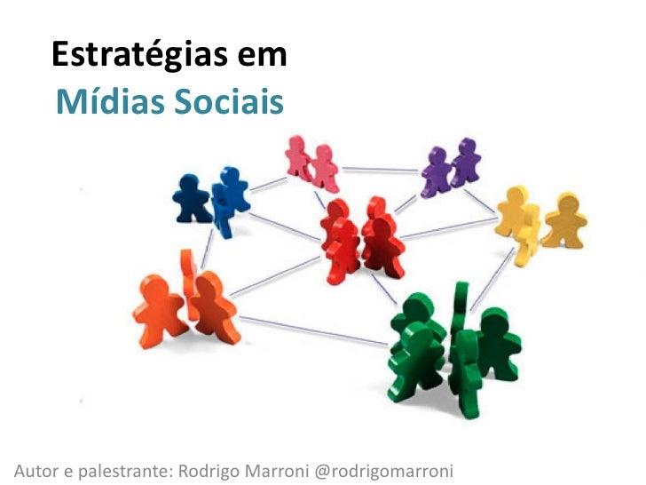 Estratégias em Mídias Sociais<br />Autor e palestrante: Rodrigo Marroni @rodrigomarroni<br />