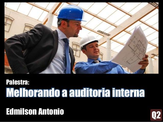 Palestra: Melhorando a auditoria interna Edmilson Antonio