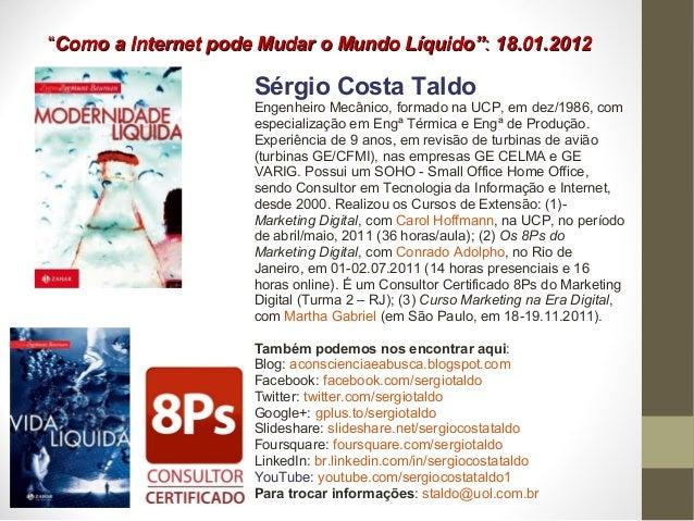 """""""""""Como a Internet pode Mudar o Mundo Líquido""""Como a Internet pode Mudar o Mundo Líquido"""":: 18.01.201218.01.2012 Sérgio Cos..."""