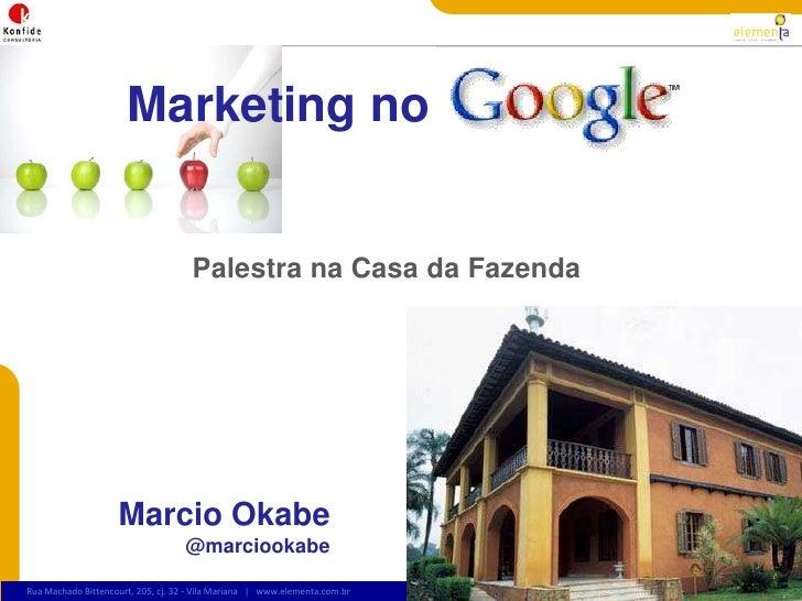 Marketing no<br />Palestrana Casa daFazenda<br />Marcio Okabe<br />@marciookabe<br />