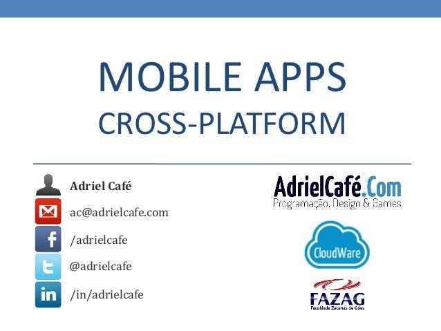 MOBILE APPS     CROSS-PLATFORMAdriel Caféac@adrielcafe.com/adrielcafe@adrielcafe/in/adrielcafe