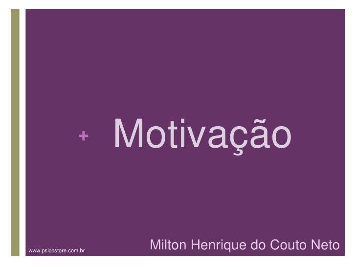 +     Motivaçãowww.psicostore.com.br    Milton Henrique do Couto Neto
